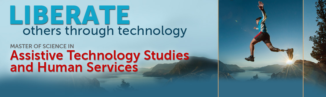 Liberate others through technology with Master of Science in Assistive Technology Studies and Human Services.
