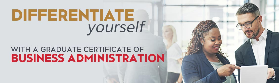 Differentiate Yourself with Graduate Certificate in Business Administration.