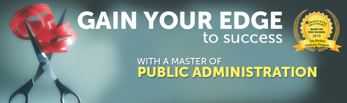 Gain your edge to success with Master of Public Administration.
