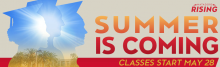 Summer is coming, Classes start May 28